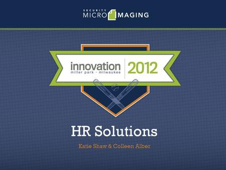 HR Solutions Katie Shaw & Colleen Alber. I know there are some documents that I have to keep in paper form…