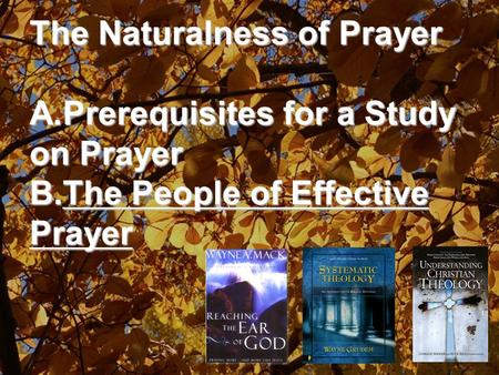 The Naturalness of Prayer A.Prerequisites for a Study on Prayer B.The People of Effective Prayer.