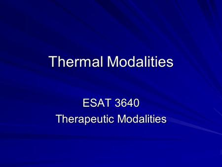 Thermal Modalities ESAT 3640 Therapeutic Modalities.