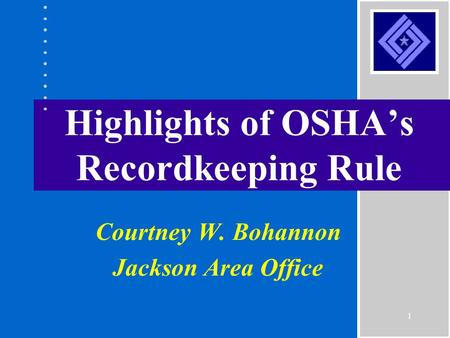 1 Highlights of OSHA's Recordkeeping Rule Courtney W. Bohannon Jackson Area Office.