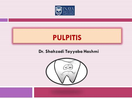 PULPITIS Dr. Shahzadi Tayyaba Hashmi. INTRODUCTON  Pulpitis is the most common cause of dental pain and loss of teeth in younger persons  The usual.