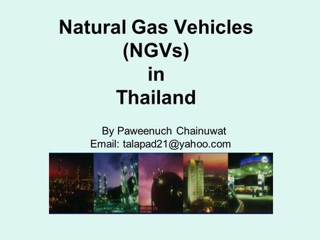 Natural Gas Vehicles (NGVs) in Thailand By Paweenuch Chainuwat