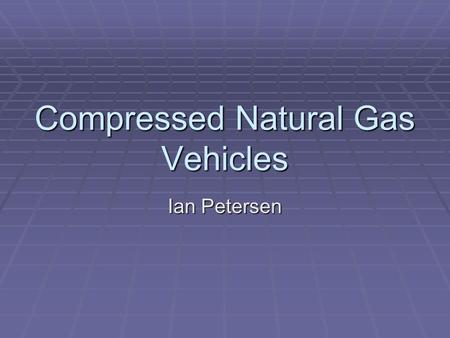 Compressed Natural Gas Vehicles Ian Petersen. Energy Density Source: NYSERDA.