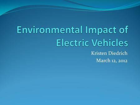 Kristen Diedrich March 12, 2012. Outline Perception of electric vehicles Types of electric vehicles Comparison of environmental impact Cost Comparison.