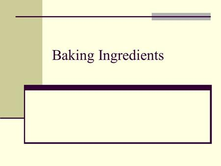 Baking Ingredients. SWEETENERS Sugar gives a sweet flavor, helps tenderize the product and gives it color and texture. Examples: granulated, powdered,