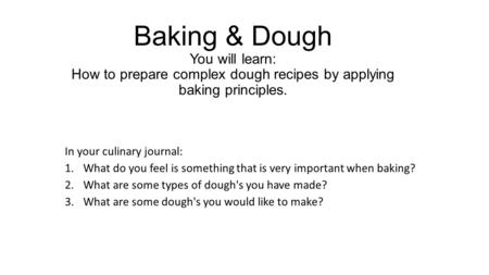 Baking & Dough You will learn: How to prepare complex dough recipes by applying baking principles. In your culinary journal: 1.What do you feel is something.