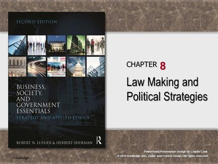 © 2014 Routledge, Inc., Taylor and Francis Group. All rights reserved. PowerPoint Presentation Design by Charlie Cook CHAPTER 8 Law Making and Political.