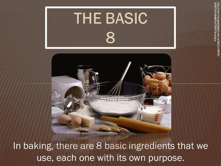 THE BASIC 8 In baking, there are 8 basic ingredients that we use, each one with its own purpose.  929970c014e893cb755970d-popup.