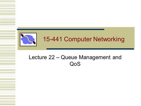 15-441 Computer Networking Lecture 22 – Queue Management and QoS.