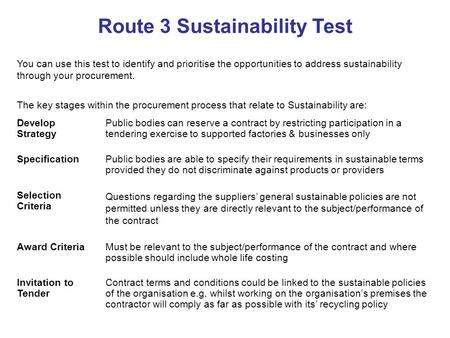 Route 3 Sustainability Test You can use this test to identify and prioritise the opportunities to address sustainability through your procurement. The.