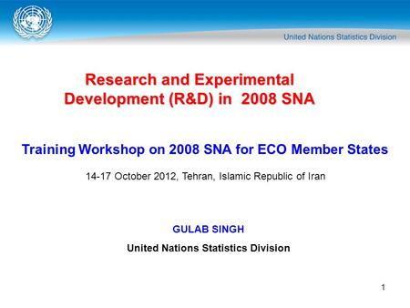 1 Research and Experimental Development (R&D) in 2008 SNA Training Workshop on 2008 SNA for ECO Member States 14-17 October 2012, Tehran, Islamic Republic.