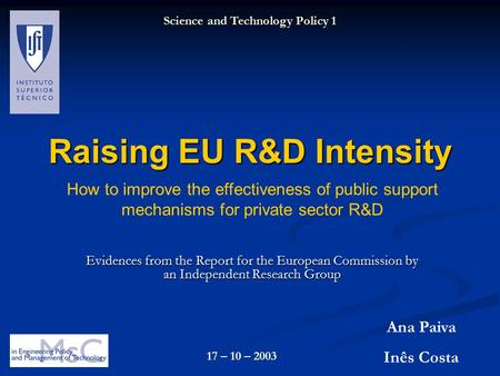 Raising EU R&D Intensity Evidences from the Report for the European Commission by an Independent Research Group Ana Paiva Inês Costa Science and Technology.