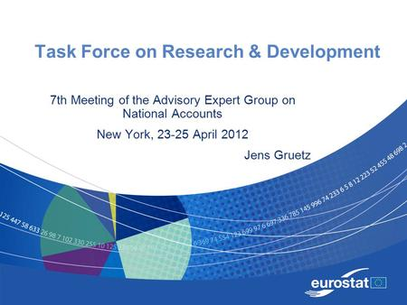 Task Force on Research & Development 7th Meeting of the Advisory Expert Group on National Accounts New York, 23-25 April 2012 Jens Gruetz.