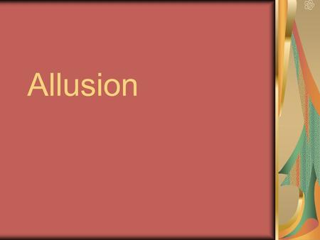 Allusion. Definition: A brief, symbolic reference to a well-known or familiar: -person -place -event -literary work -author -work of art -historical event.