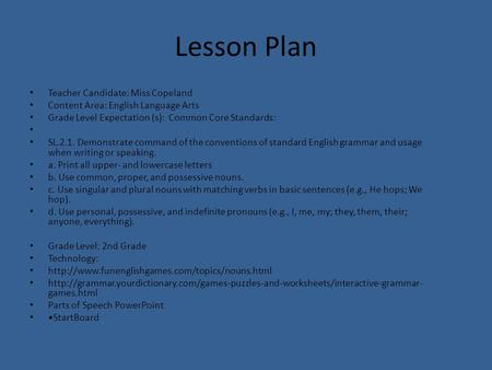 Lesson Plan Teacher Candidate: Miss Copeland Content Area: English Language Arts Grade Level Expectation (s): Common Core Standards: SL.2.1. Demonstrate.