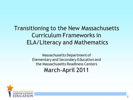 1 Transitioning to the New Massachusetts Curriculum Frameworks in ELA/Literacy and Mathematics Massachusetts Department of Elementary and Secondary Education.