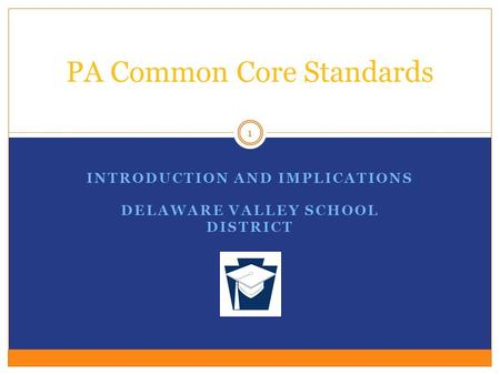 INTRODUCTION AND IMPLICATIONS DELAWARE VALLEY SCHOOL DISTRICT PA Common Core Standards 1.