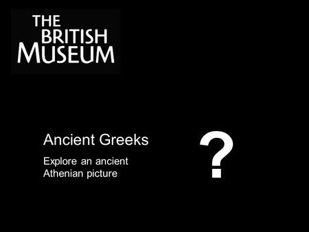 Ancient Greeks Explore an ancient Athenian picture ?