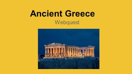 Ancient Greece Webquest. INTRODUCTION Greetings from Ancient Greece! We look forward to you learning about our country! Greece is a land with rich culture.