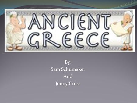 By: Sam Schumaker And Jonny Cross. Was ancient Greece a civilization? Ancient Greece was a civilization because they had stable food supply, the arts,