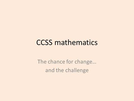 CCSS mathematics The chance for change… and the challenge.