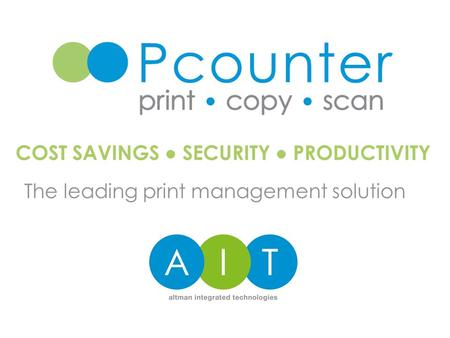 The leading print management solution COST SAVINGS ● SECURITY ● PRODUCTIVITY.