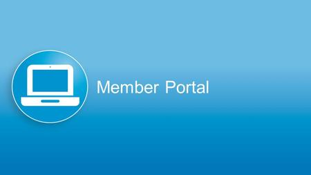 Member Portal. Improved Member Experience Platform transformation improves the capabilities of the member portal and offers new self-service tools that.