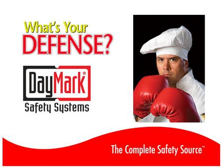Safety is Your Defense DayMark will help you protect: The FOOD you serve The FACLITY you work in The EMPLOYEES you hire.