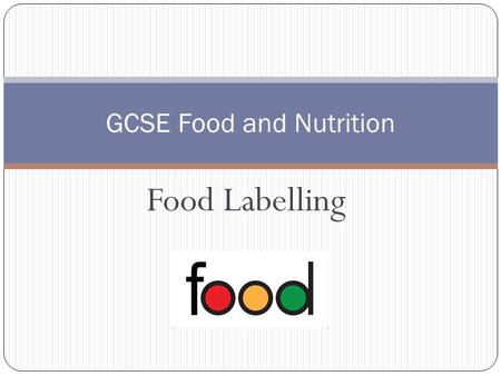 Food Labelling GCSE Food and Nutrition. Learning Objectives To understand the functions of food labelling.