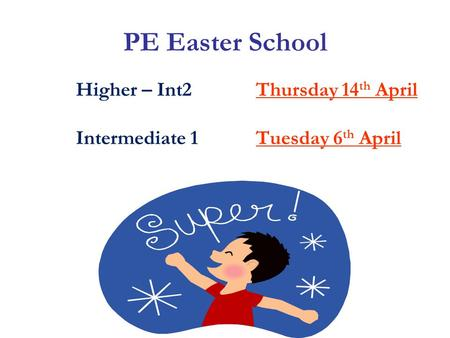 PE Easter School Higher – Int2Thursday 14 th April Intermediate 1Tuesday 6 th April.