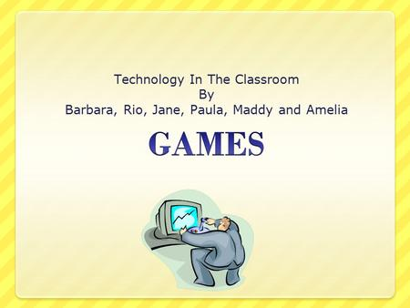 GAMES Technology In The Classroom By