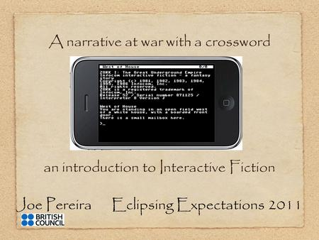 Joe Pereira Eclipsing Expectations 2011 A narrative at war with a crossword an introduction to Interactive Fiction.