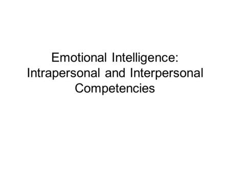 Emotional Intelligence: Intrapersonal and Interpersonal Competencies