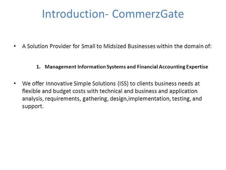 Introduction- CommerzGate A Solution Provider for Small to Midsized Businesses within the domain of: 1.Management Information Systems and Financial Accounting.