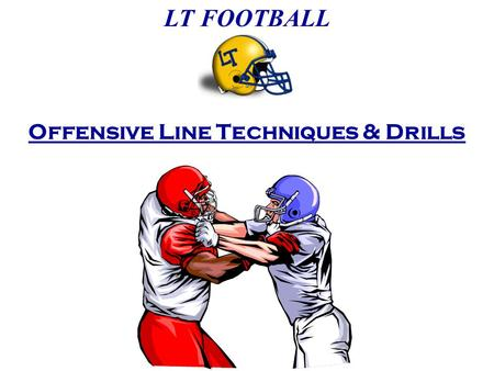 Offensive Line Techniques & Drills LT FOOTBALL. * chin up, head back * chest forward, shoulders back * knees bent * base wider than shoulders 2 Point.
