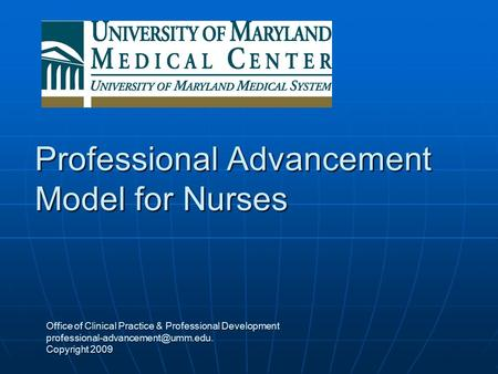 Professional Advancement Model for Nurses Office of Clinical Practice & Professional Development Copyright 2009.