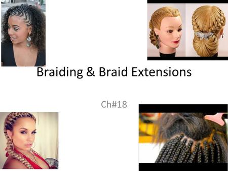 Braiding & Braid Extensions Ch#18. Braiding Roots This art form can require an enormous investment of time with some elaborate styles taking up to an.