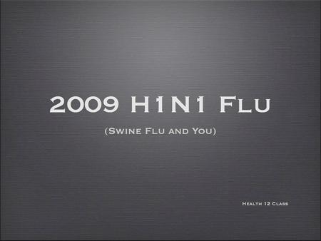 What is 2009 H1N1 (Swine Flu)? New Virus causing illness in people. Virus was detected _____________________ _____________________ ____________________.