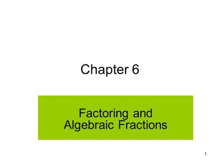 1 Chapter 6 Factoring and Algebraic Fractions. 2 Section 6.2 Factoring: Common Factors and Difference of Squares.