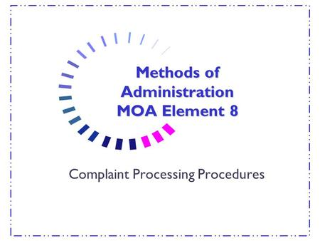 Methods of Administration MOA Element 8 Complaint Processing Procedures.