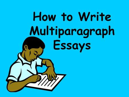 How to Write Multiparagraph Essays. 4 Modes of Writing: Expository (Explains, Informs) (The expository mode is especially effective with social studies.