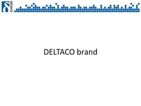 DELTACO brand. To provide a wide range of affordable IT accessories to the Nordics and Baltics market under brand name of DELTACO TM. Business idea.