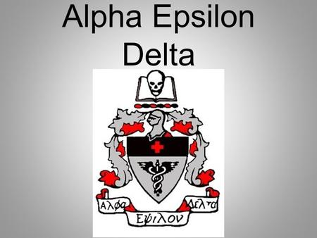 Alpha Epsilon Delta. Welcome! Alpha Epsilon Delta (AED) 1 st meeting for the 2013-2014 school year.