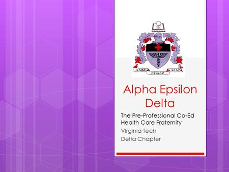 Alpha Epsilon Delta The Pre-Professional Co-Ed Health Care Fraternity Virginia Tech Delta Chapter.