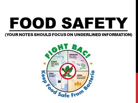 FOOD SAFETY (YOUR NOTES SHOULD FOCUS ON UNDERLINED INFORMATION)