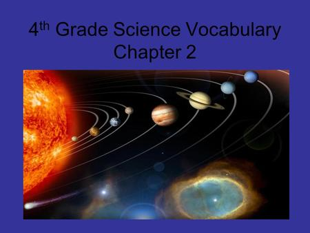 4 th Grade Science Vocabulary Chapter 2. Vocabulary in 4 th Grade Science Ch. 2 UniverseMoon GalaxyConstellation PlanetSun RevolveStar PhaseSolar System.