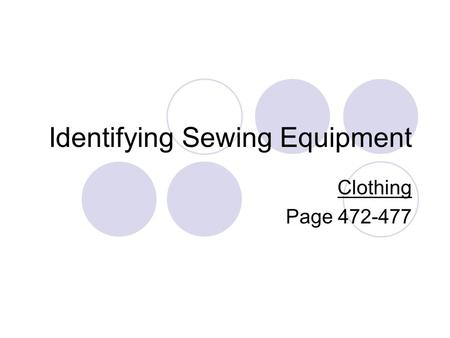 Identifying Sewing Equipment Clothing Page 472-477.