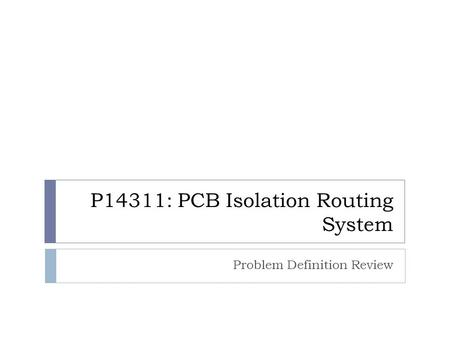 P14311: PCB Isolation Routing System Problem Definition Review.