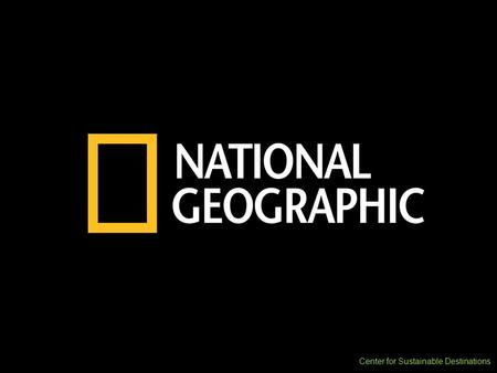 Center for Sustainable Destinations. The National Geographic's Center for Sustainable Destinations CSD Mission: To protect and enhance the world ' s distinctive.
