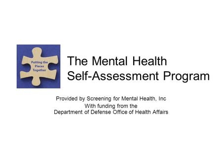 The Mental Health Self-Assessment Program Provided by Screening for Mental Health, Inc With funding from the Department of Defense Office of Health Affairs.